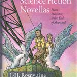 """J.-H. Rosny aîné """"Three Science Fiction Novellas - From Prehistory to the End of Mankind"""" (Wesleyan University Press - 2012)"""