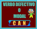 CAN - VERBO DEFECTIVO O MODAL