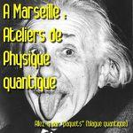 Un atelier pour comprendre la physique quantique à Marseille