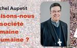 Paru en octobre 2016 : Michel Aupetit : Construisons-nous une société humaine ou inhumaine ?