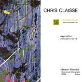 Maison Blanche Paris-Expo Chris Claisse. - chris.claisse-peintures-art.