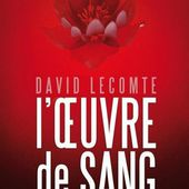 Chronique de L'oeuvre de sang de David Lecomte - Du bruit dans les oreilles, de la poussiere dans les yeux.overblog.com