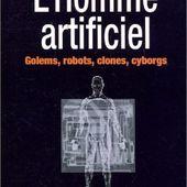 L'Homme artificiel : Golems, robots, clones, cyborgs - Corps en Immersion