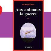 Nicolas Mathieu : Aux animaux la guerre (Actes Noirs, 2014) - Coup de cœur - - Le blog de Claude LE NOCHER