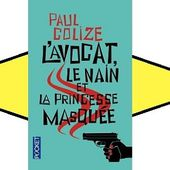 Paul Colize : L'avocat, le nain et la princesse masquée (Pocket, 2015) - Le blog de Claude LE NOCHER