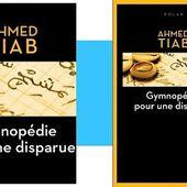 Ahmed Tiab : Gymnopédie pour une disparue (Éd.l'Aube noire, 2017) - Le blog de Claude LE NOCHER