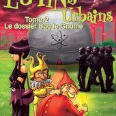 [Chronique] Les lutins urbains. 2, Le dossier Bug le Gnome, de Renaud Marhic - Chroniques des mondes hallucinés