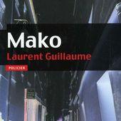 'Mako' de Laurent Guillaume - Critiques littérature policière