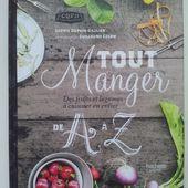 Tout manger de A à Z. Des fruits et légumes à cuisiner en entier. Sophie DUPUIS-GAULIER -
