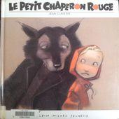 Le Petit Chaperon Rouge. Jean CLAVERIE (Dès 4 ans)