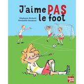 J'aime PAS le foot. Stéphanie RICHARD et Gwenaëlle DOUMONT (Dès 4 ans)
