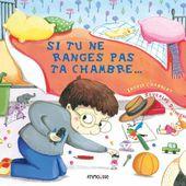Si tu ne ranges pas ta chambre... Ingrid CHABBERT et Séverine DUCHESNE (Dès 4 ans)