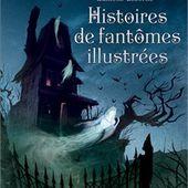 Histoires de fantômes illustrées. Editions Usborne (Dès 8 ans)