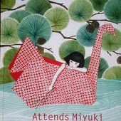 ATTENDS MIYUKI  un conte charmant