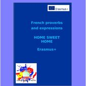 Part 2, Task 1: Proverbs and expressions in French - Home Sweet Home Erasmus+