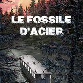 """""""Le fossile d'acier"""", de Philippe Saimbert --- Quelle claque!! - Blog de Pascal Kneuss"""
