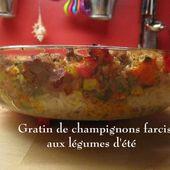 Gratin de Champignons farcis aux Légumes d'été - Chez Mamigoz