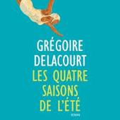 Les quatre saisons de l'été de Grégoire Delacourt - Que lire ?