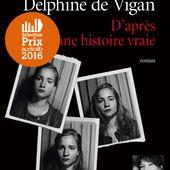 D'après une histoire vraie de Delphine de Vigan - Que lire ?