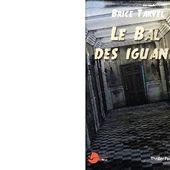 Brice TARVEL : Le bal des iguanes. - Les Lectures de l'Oncle Paul