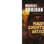 Maurice GOUIRAN : Maudits soient les artistes. - Les Lectures de l'Oncle Paul