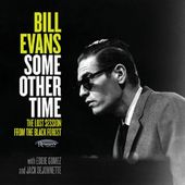 "BILL EVANS "" Some Other Time , The Lost Session From The Black Forest "" - les dernières nouvelles du jazz"