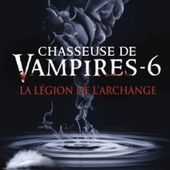 Tome 6 Chasseuse de Vampires : La Légion de l'Archange - Ebook Passion