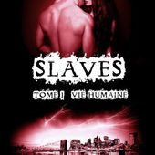 Tome 1 Slaves : Vie humaine - Ebook Passion