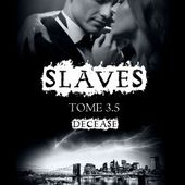 Tome 3.5 Slaves : Decease - Ebook Passion