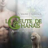 Tome 2 La meute de Chanais : Aloys-Le sacrifice - Ebook Passion