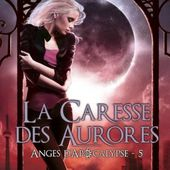 Tome 5 Anges d'apocalypse : La caresse des aurores - Ebook Passion