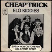 Cheap Trick - Elo Kiddies b/w Speak now or forever hold your peace - l'oreille cassée
