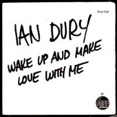 ian dury - wake up and make love with me - 1978 - l'oreille cassée