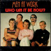 Men at work - Who can it be now? B/W Annyone for tennis? - l'oreille cassée