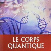 Dr Deepak Chopra - Le corps quantique - cancer santé médecines alternatives