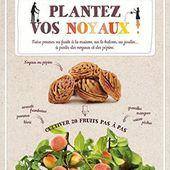 Le livre des noyaux et pépins (des apprentis jardiniers curieux) - Le blog botanique de Nanie, petit à petit