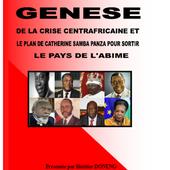 GENESE DE LA CRISE CENTRAFRICAINE ET LE PLAN DE CATHERINE SAMBA PANZA POUR SORTIR LE PAYS DE L'ABIME