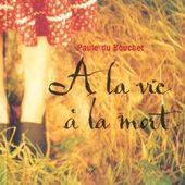 A la vie A la mort ✒️✒️✒️de Paule Du Bouchet - Carnet de bord littéraire