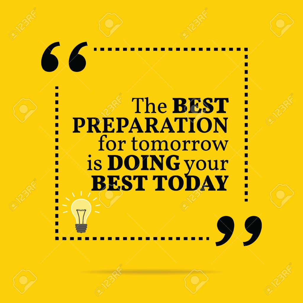 &quot&#x3B;The best preparation for tomorrow is doing your best today.&quot&#x3B;