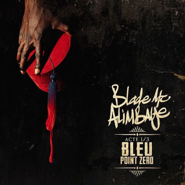 Blade MC AliMBaye – Bleu:Point Zéro