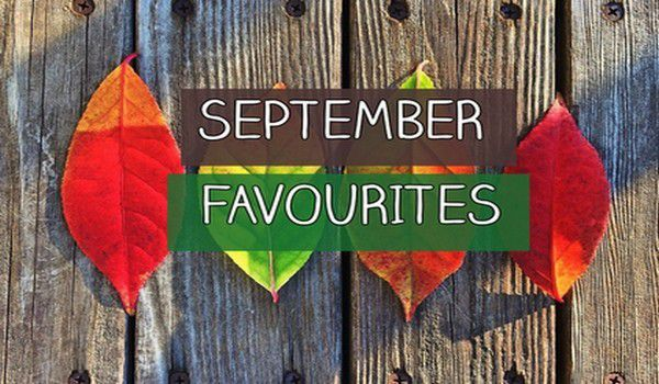 September Favourites | Goodbye Holidays