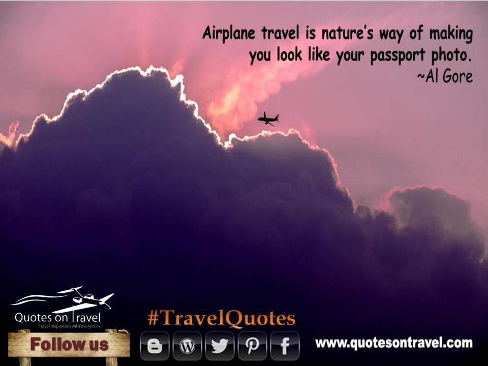 Travel Quotes Airplane Travel Is Nature's Way Of Making You Look Fascinating Airplane Quotes