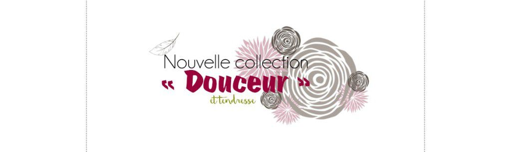 Collection &quot&#x3B;Douceur&quot&#x3B;