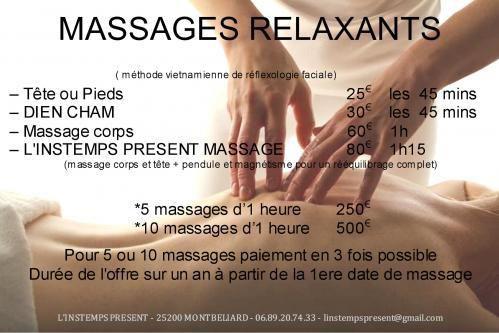 Massage Détente L'INSTEMPS PRESENT (c) :Massage spécifique qui favorise la circulation, la détente mentale, la détente musculaire et le bien-être du corps. Soin merveilleux notamment pour les sportifs qui accentue le bien-être musculaire et tendons.Ce soin comprend le traitement spécifique neuro-musculaire avec une huile de massage aromatique qui décongestionne.