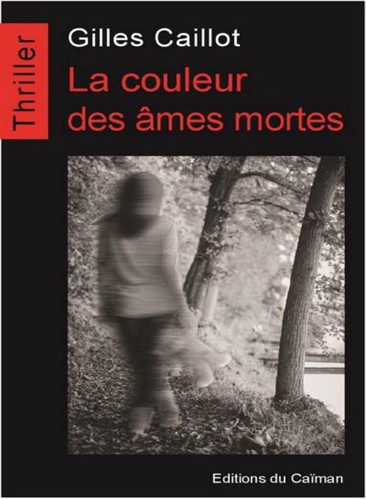 La couleur des âmes mortes - Gilles Caillot