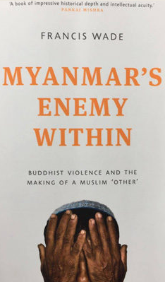 """Le livre de Francis Wade """"Myanmar's Enemy Within: Buddhist Violence and the Making of a Muslim 'Other'"""""""