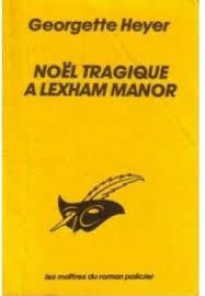 NOEL TRAGIQUE A LEXHAM MANOR de Georgette Heyer