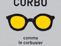 Corbu comme le corbusier, Francine Bouchet, Michèle Cohen, Michel Raby, La joie de Lire, 2017