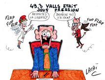 dessin de presse 49.3 valls était sous pression.....si,si....