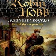 L'Assassin Royal, tome 3 : La Nef du Crépuscule de Robin Hobb